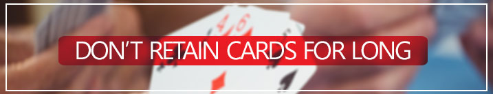Don't Retain Cards for long