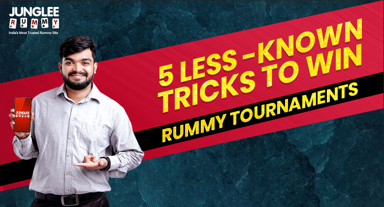 5 Less Known Tips to Win Rummy Tournaments