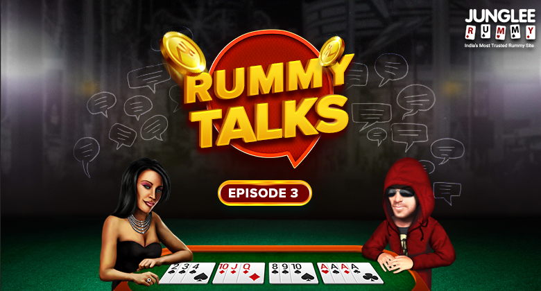 Rummy Talks Episode 3